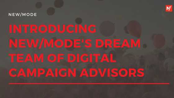 Introducing New/Mode's dream team of digital campaign advisors!
